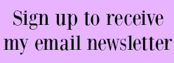 Sign up to receive my monthly email newsletter